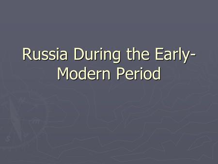Russia During the Early- Modern Period. Review of Russian History ► Kievan Rus  Dominated by Kiev, but various other principalities throughout ► Ties.