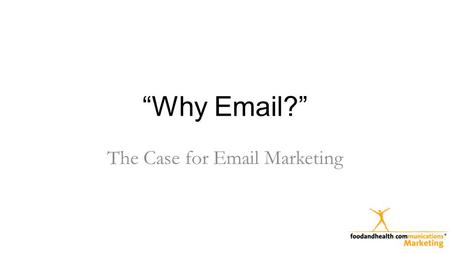 """Why Email?"" The Case for Email Marketing. Email Works Source: Direct Marketing Association."