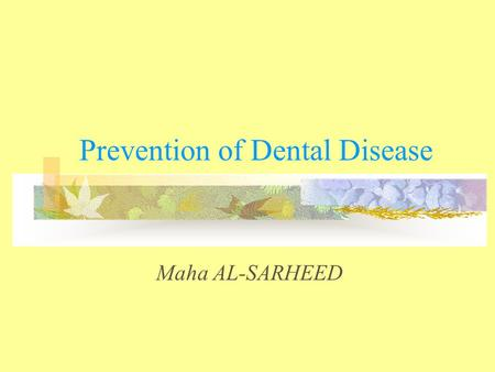 Prevention of Dental Disease Maha AL-SARHEED. The most common dental diseases affect humans are caries, periodontal disease, tooth loss and malocclusion.