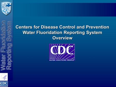 Centers for Disease Control and Prevention Water Fluoridation Reporting System Overview.