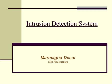 Intrusion Detection System Marmagna Desai [ 520 Presentation]