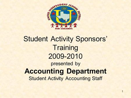 1 Student Activity Sponsors' Training 2009-2010 presented by Accounting Department Student Activity Accounting Staff.