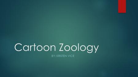 Cartoon Zoology BY: KRISTEN VICE. List of Animals in Cartoons 1. Horse 2. Dog 3. Cat 4. Mouse 5. Pig 6. Frog 7. Duck 8. Fox 9. Turtle 10. Fish 11. Orangutan.
