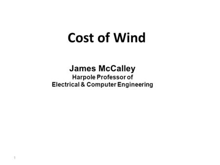 Cost of Wind 1 James McCalley Harpole Professor of Electrical & Computer Engineering.