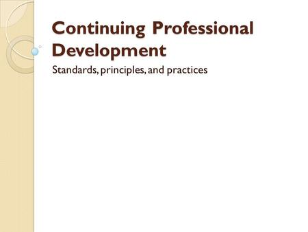 Continuing Professional Development Standards, principles, and practices.