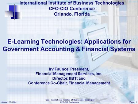 E- Learning Technologies: Applications for Government Accounting & Financial Systems Page - 1 January 19, 2004 Page - International Institute of Business.
