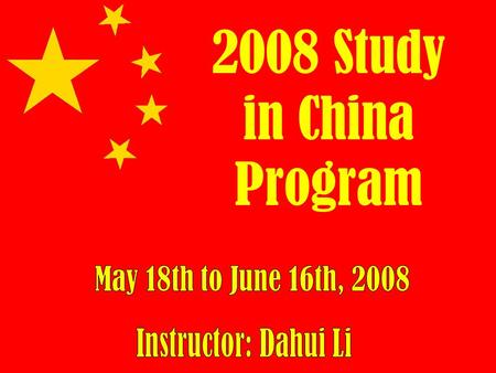 2008 Study in China Program. Who can take advantage of this offer? Freshmen, Sophomores, Juniors and/or Seniors! Enrollment: 20 First come, first serve.