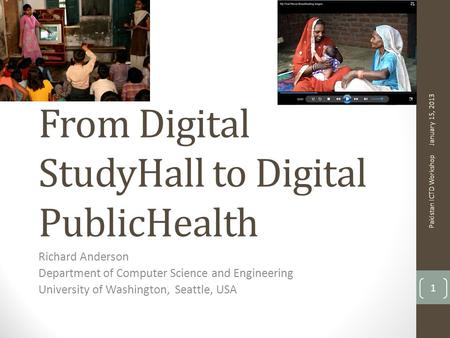 From Digital StudyHall to Digital PublicHealth Richard Anderson Department of Computer Science and Engineering University of Washington, Seattle, USA January.