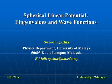 Spherical Linear Potential: Eingenvalues and Wave Functions Swee-Ping Chia Physics Department, University of Malaya 50603 Kuala Lumpur, Malaysia E-Mail: