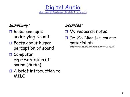 1 Digital Audio Multimedia Systems (Module 1 Lesson 1) Summary: r Basic concepts underlying sound r Facts about human perception of sound r Computer representation.