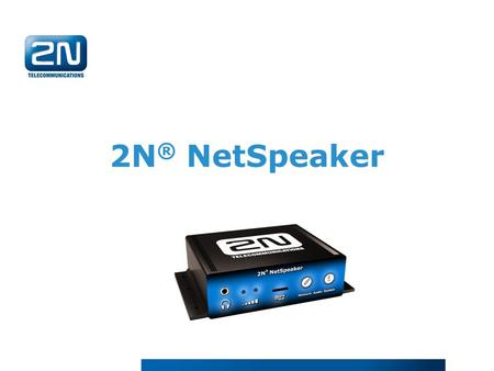 2N ® NetSpeaker. 2N ® NetSpeaker Main features Flexibility Streaming both in local network and internet Unlimited number of both sources and incomers.