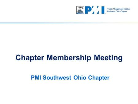 PMI Southwest Ohio Chapter Chapter Membership Meeting.