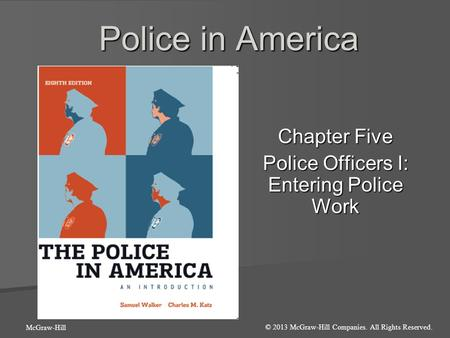 Chapter Five Police Officers I: Entering Police Work Police in America © 2013 McGraw-Hill Companies. All Rights Reserved. McGraw-Hill.