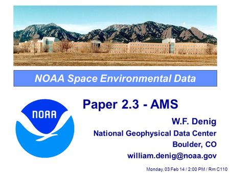 NOAA Space Environmental Data Paper 2.3 - AMS W.F. Denig National Geophysical Data Center Boulder, CO Monday, 03 Feb 14 / 2:00 PM.