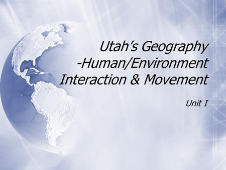 Utah's Geography -Human/Environment Interaction & Movement Unit I.