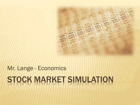 Mr. Lange - Economics.  Welcome to Mr. Lange's Stock Market Simulation!  As members of an investment group, you will be competing against one another.