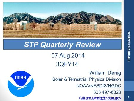 1 STP 3QFY14 07-AUG-14 STP Quarterly Review William Denig Solar & Terrestrial Physics Division NOAA/NESDIS/NGDC 303 497-6323 07.