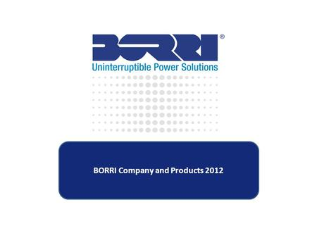 BORRI Company and Products 2012. Developments and Achievements Borri Manufacturing  New manufacturing plant  Total of 3 factories in Arrezo  New client.
