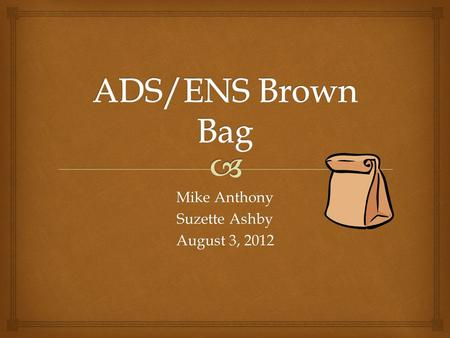 Mike Anthony Suzette Ashby August 3, 2012.   What is an administrative supplement? An endowed supplement?  How to think about ADS/ENS and  IBS  Proposal.