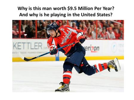 Why is this man worth $9.5 Million Per Year? And why is he playing in the United States?