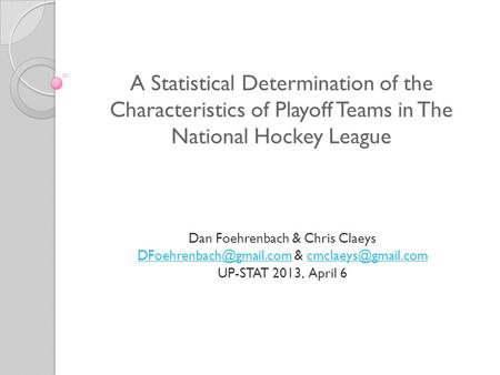 A Statistical Determination of the Characteristics of Playoff Teams in The National Hockey League Dan Foehrenbach & Chris Claeys
