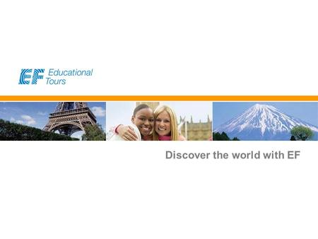 EF Educational Tours Discover the world with EF. EF Educational Tours Why take an educational tour? Experience new cultures and explore famous sights.