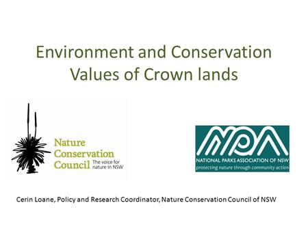 Environment and Conservation Values of Crown lands Cerin Loane, Policy and Research Coordinator, Nature Conservation Council of NSW.