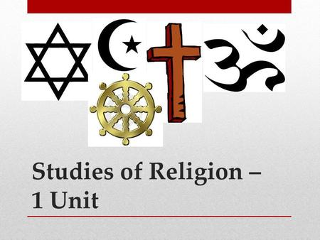 Studies of Religion – 1 Unit Total. Studies of Religion – 1 Unit.