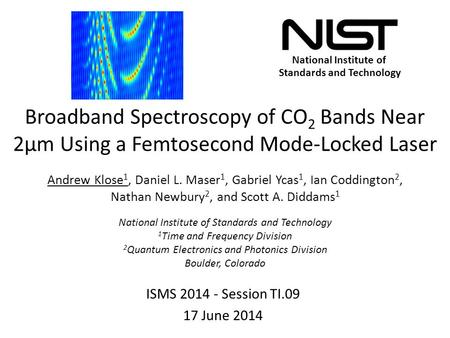 National Institute of Standards and Technology Broadband Spectroscopy of CO 2 Bands Near 2μm Using a Femtosecond Mode-Locked Laser ISMS 2014 - Session.