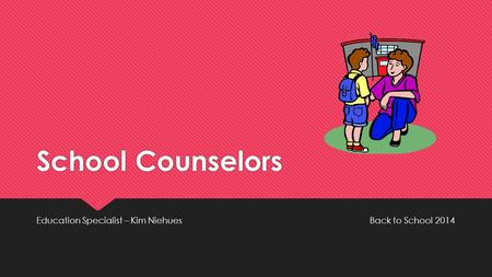 School Counselors Education Specialist – Kim Niehues Back to School 2014.