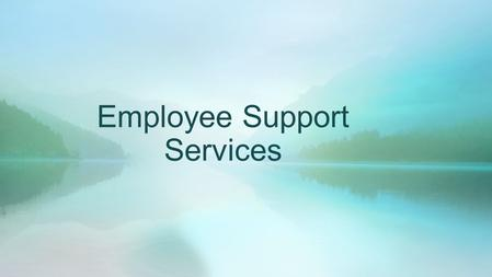 Employee Support Services. EMPLOYEE SUPPORT SERVICES The purpose of the CAL FIRE Employee Support Services is to: assist and support CAL FIRE employees.