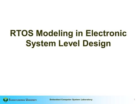 1 Embedded Computer System Laboratory RTOS Modeling in Electronic System Level Design.