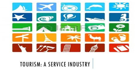 TOURISM: A SERVICE INDUSTRY. TOURISM A SERVICE INDUSTRY. Tourism is a tertiary activity….. What is a tertiary activity?????