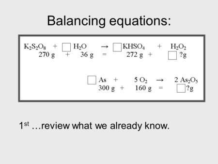 Balancing equations: 1 st …review what we already know.