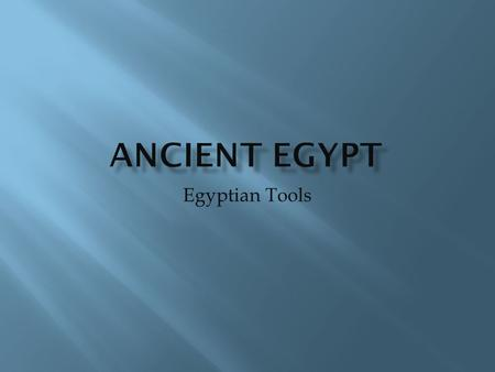 Egyptian Tools. Table Contents  Introduction  Body Paragraph #1 Origin  Body Paragraph #2 Contribution  Body Paragraph #3 Significance  Bibliography.