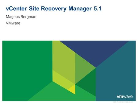 © 2009 VMware Inc. All rights reserved vCenter Site Recovery Manager 5.1 Magnus Bergman VMware.