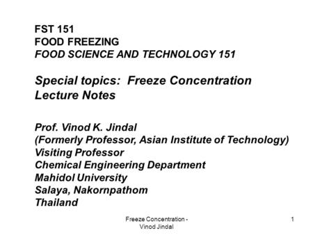 Freeze Concentration - Vinod Jindal 1 FST 151 FOOD FREEZING FOOD SCIENCE AND TECHNOLOGY 151 Special topics: Freeze Concentration Lecture Notes Prof. Vinod.
