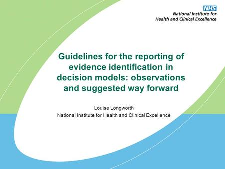 Guidelines for the reporting of evidence identification in decision models: observations and suggested way forward Louise Longworth National Institute.