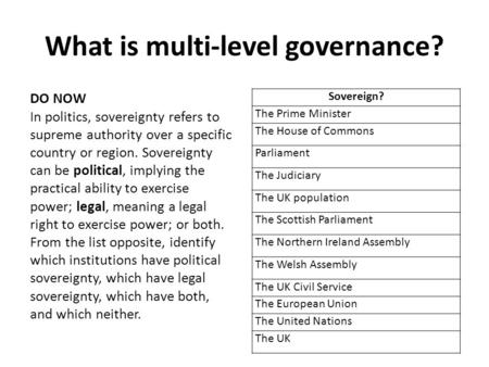 What is multi-level governance? Sovereign? The Prime Minister The House of Commons Parliament The Judiciary The UK population The Scottish Parliament The.