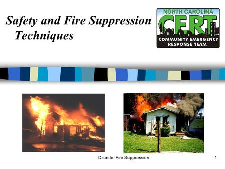 Disaster Fire Suppression1 Safety and Fire Suppression Techniques.