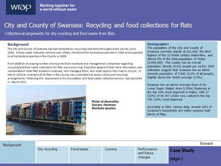 Background Case Study page 1 forward City and County of Swansea: Recycling and food collections for flats Collection arrangements for dry recycling and.