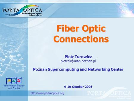 Fiber Optic Connections  Piotr Turowicz Poznan Supercomputing and Networking Center 9-10 October 2006.