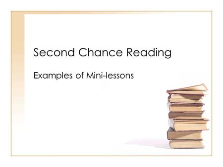 Second Chance Reading Examples of Mini-lessons. Iowa Teacher Development Academy 2006 Mini Lessons Short Focused Singular focus Data based Explicit instruction.