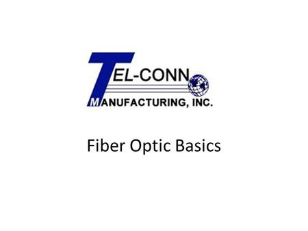 Fiber Optic Basics. Why fiber? – Low loss & low signal spreading means greater distances between expensive repeater stations. – Less weight means easier.