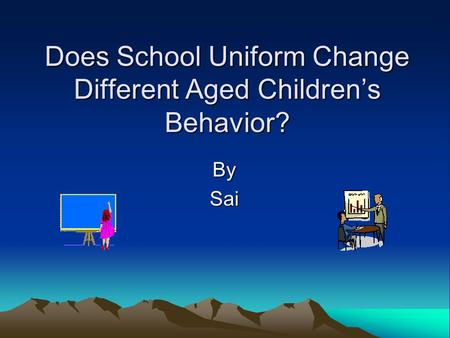 Does School Uniform Change Different Aged Children's Behavior? BySai.