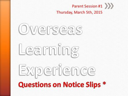 Parent Session #1 Thursday, March 5th, 2015. Parent Session #1 Thursday, March 5, 2015.