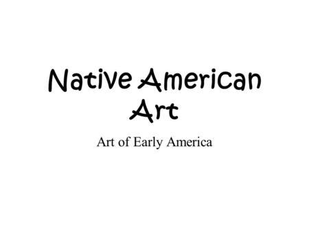 Native American Art Art of Early America. The art of the Native Americans is very similar to that of the South Americans. It uses colorful, geometric.