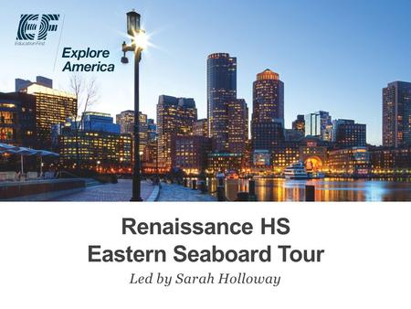 Renaissance HS Eastern Seaboard Tour Led by Sarah Holloway.