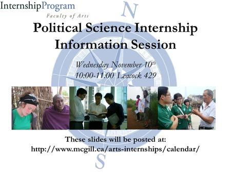 Political Science Internship Information Session Wednesday November 10 th 10:00-11:00 Leacock 429 These slides will be posted at: