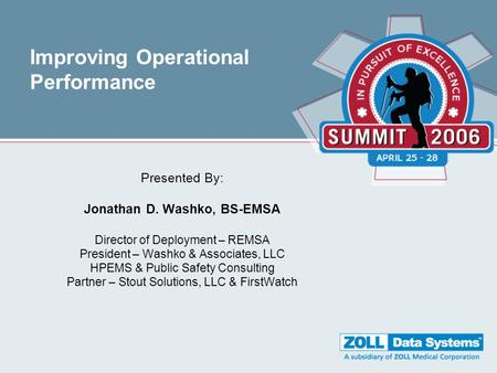 Improving Operational Performance Presented By: Jonathan D. Washko, BS-EMSA Director of Deployment – REMSA President – Washko & Associates, LLC HPEMS &